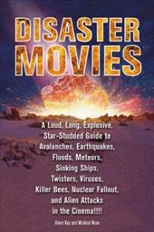 Disaster Movies: A Loud, Long, Explosive, Star-Studded Guide to Avalanches, Earthquakes, Floods, Meteors, Sinking Ships, Twisters,