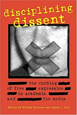 Disciplining Dissent: The Curbing of Free Expression in Academia and the Media 9781550288414