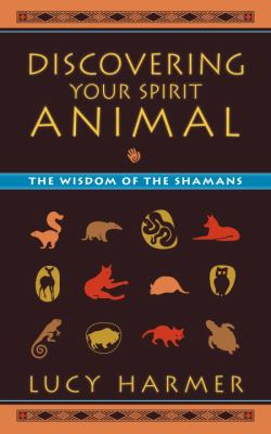 Discovering Your Spirit Animal: The Wisdom of the Shamans 9781556437960