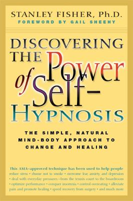 Discovering the Power of Self-Hypnosis: The Simple, Natural Mind-Body Approach to Change and Healing 9781557045027