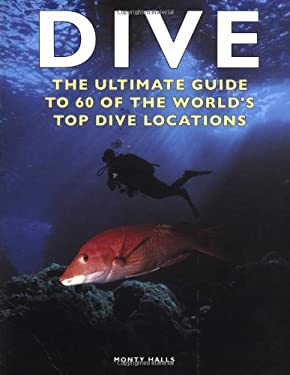 Dive: The Ultimate Guide to 60 of the World's Top Dive Locations 9781552979969