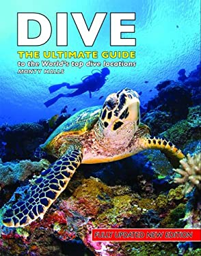 Dive: The Ultimate Guide to the World's Top Dive Locations 9781554074020