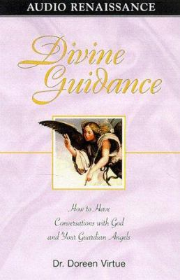Divine Guidance: How to Have a Dialogue with God and Your Guardian Angels 9781559275033