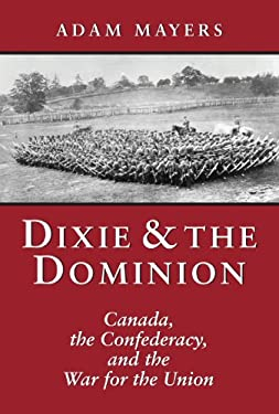Dixie & the Dominion: Canada, the Confederacy, and the War for the Union 9781550024685
