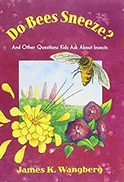 Do Bees Sneeze?: And Other Questions Kids Ask about Insects 9781555919634