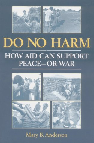Do No Harm: How Aid Can Support Peace - Or War 9781555878344