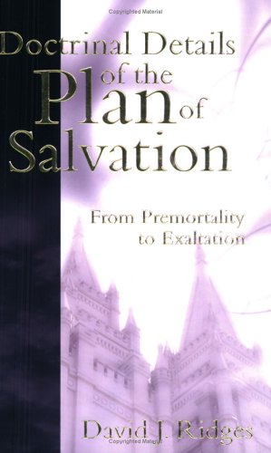Doctrinal Details of the Plan of Salvation: From Premortality to Exaltation 9781555178307