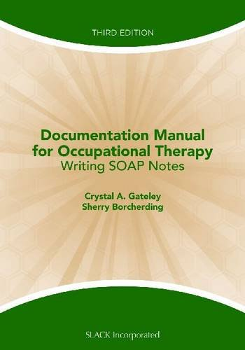 Documentation Manual for Occupational Therapy: Writing SOAP Notes 9781556429712