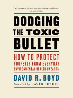 Dodging the Toxic Bullet: How to Protect Yourself from Everyday Environmental Health Hazards 9781553654544