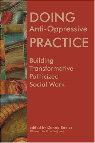 Doing Anti-Oppressive Practice: Building Transformative Politicized Social Work 9781552662236
