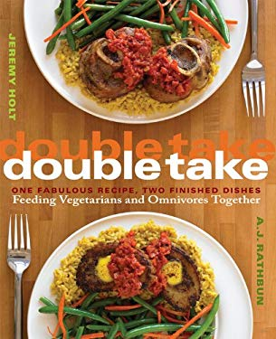 Double Take: One Fabulous Recipe, Two Finished Dishes, Feeding Vegetarians and Omnivores Together 9781558324237