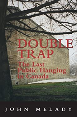 Double Trap: The Last Public Hanging in Canada 9781550025712