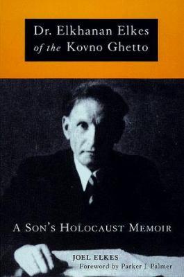 Dr. Elkhanan Elkes of Kovno Ghetto: A Son's Holocaust Memoir 9781557252319