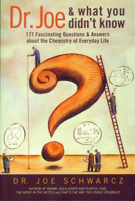 Dr. Joe and What You Didn't Know: 177 Fascinating Questions & Answers about the Chemistry of Everyday Life 9781550225778