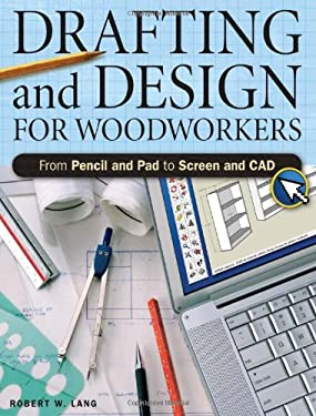 Drafting and Design for Woodworkers: From Pencil and Pad to Screen and CAD 9781558708358