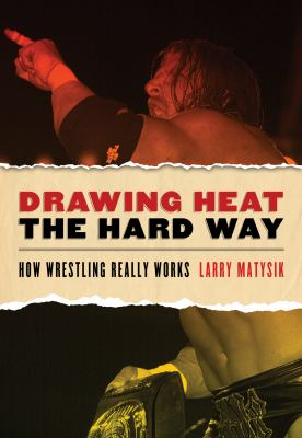 Drawing Heat the Hard Way: How Wrestling Really Works 9781550228991