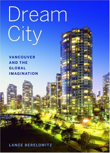 Dream City: Vancouver and the Global Imagination 9781553651031