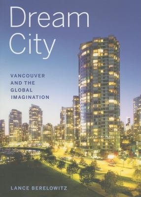 Dream City: Vancouver and the Global Imagination 9781553651703