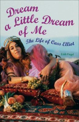 Dream a Little Dream of Me: The Life of Cass Elliot 9781556526770