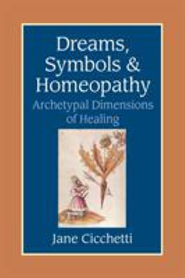 Dreams, Symbols, and Homeopathy: Archetypal Dimensions of Healing 9781556434365