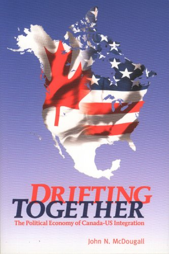Drifting Together: The Political Economy of Canada-Us Integration 9781551117805