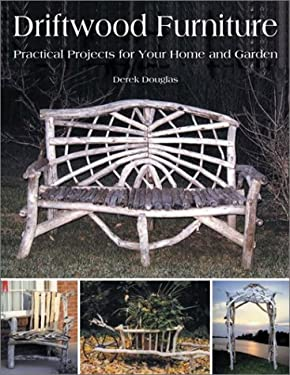 Driftwood Furniture: Practical Projects for Your Home and Garden 9781552977026