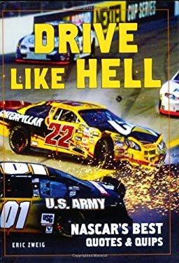 Drive Like Hell: NASCAR's Best Quotes and Quips 9781554072736