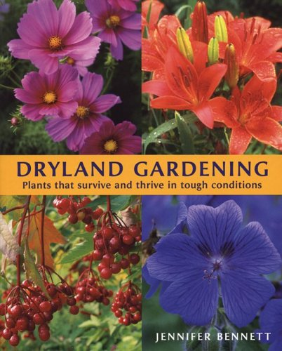 Dryland Gardening: Plants That Survive and Thrive in Tough Conditions 9781554070312