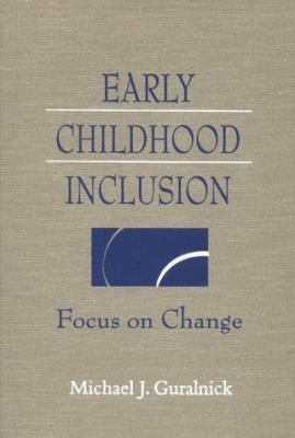 Early Childhood Inclusion: Focus of Change 9781557664914