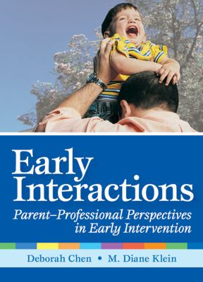 Early Interactions: Parent-Professional Perspectives in Early Intervention 9781557669193