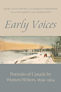 Early Voices: Portraits of Canada by Women Writers, 1639-1914 9781554887699