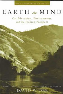Earth in Mind: On Education, Environment, and the Human Prospect 9781559634953