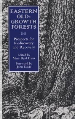 Eastern Old-Growth Forests Eastern Old-Growth Forests Eastern Old-Growth Forests: Prospects for Rediscovery and Recovery Prospects for Rediscovery and 9781559634090
