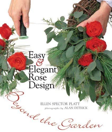 Easy & Elegant Rose Design: Beyond the Garden 9781555914769