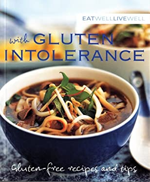 Eat Well, Live Well with Gluten Intolerance: Gluten-Free Recipes and Tips 9781552858790