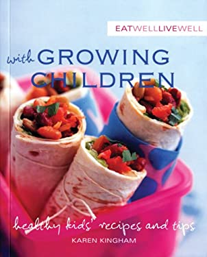 Eat Well, Live Well with Growing Children: Healthy Kids' Recipes and Tips 9781552858868