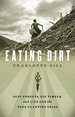 Eating Dirt: Deep Forests, Big Timber, and Life with the Tree-Planting Tribe 9781553657927