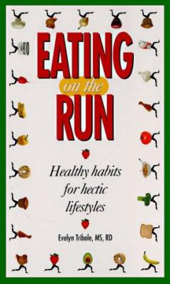 Eating on the Run: Healthy Habits for Hectic Lifestyles 9781559777506