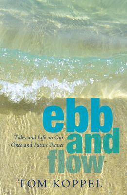 Ebb and Flow: Tides and Life on Our Once and Future Planet 9781550027266