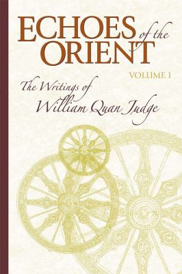 Echoes of the Orient, Volume 1: The Writings of William Quan Judge 9781557001955
