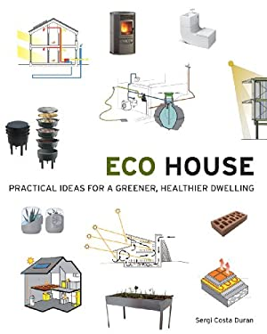 Eco House: Practical Ideas for a Greener, Healthier Dwelling 9781554077823