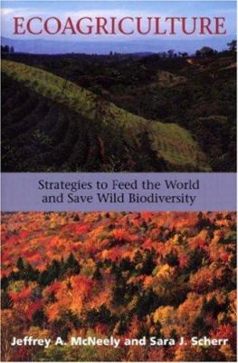 Ecoagriculture: Strategies to Feed the World and Save Wild Biodiversity 9781559636452