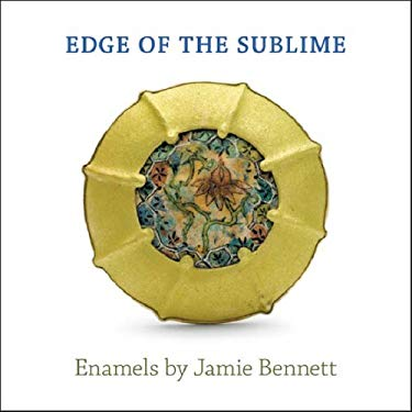 Edge of the Sublime: Enamels by Jamie Bennett 9781555952846