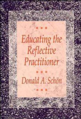 Educating the Reflective Practitioner: Toward a New Design for Teaching and Learning in the Professions 9781555422202