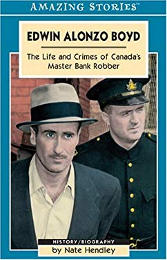 Edwin Alonzo Boyd: Life and Crimes of Canada's Master Bank Robber 9781551539683