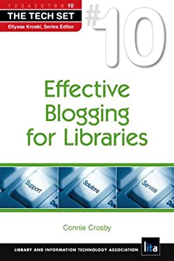 Effective Blogging for Libraries 9781555707132