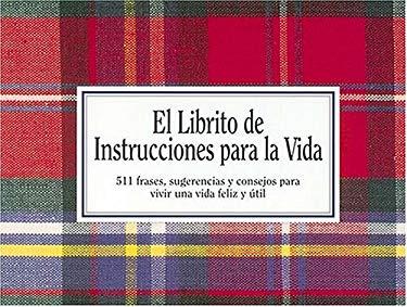 El Librito de Instrucciones Para La Vida: 511 Frases, Sugerencias y Consejos Para Vivir Una Vida Feliz y Util = Life's Little Instruction Book 9781558532915