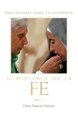 El Misterio de la Fe: Meditaciones Sobre la Eucaristia = The Mystery of Faith 9781557256874