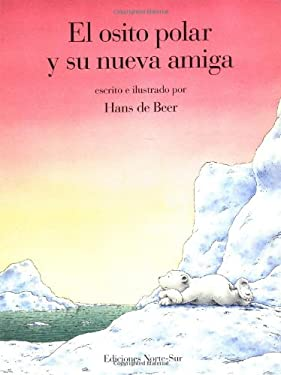 El Osito Polar y Su Nueva Amiga = Little Polar Bear Finds a Friend 9781558586390