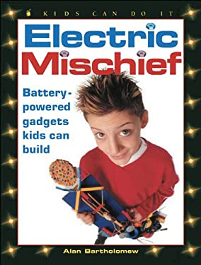 Electric Mischief: Battery-Powered Gadgets Kids Can Build 9781550749236